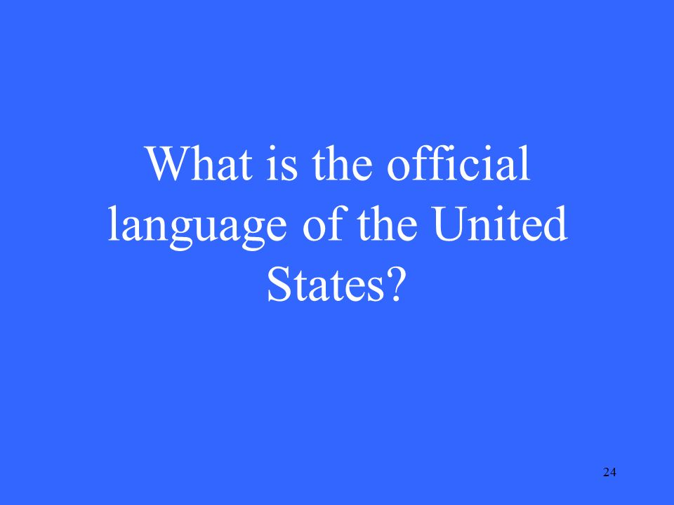 24 What is the official language of the United States