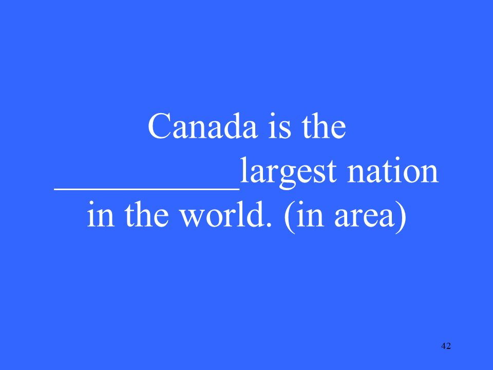42 Canada is the __________largest nation in the world. (in area)