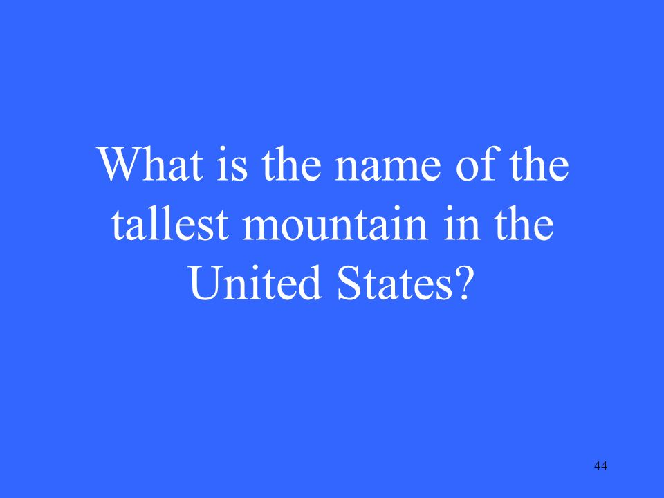 44 What is the name of the tallest mountain in the United States