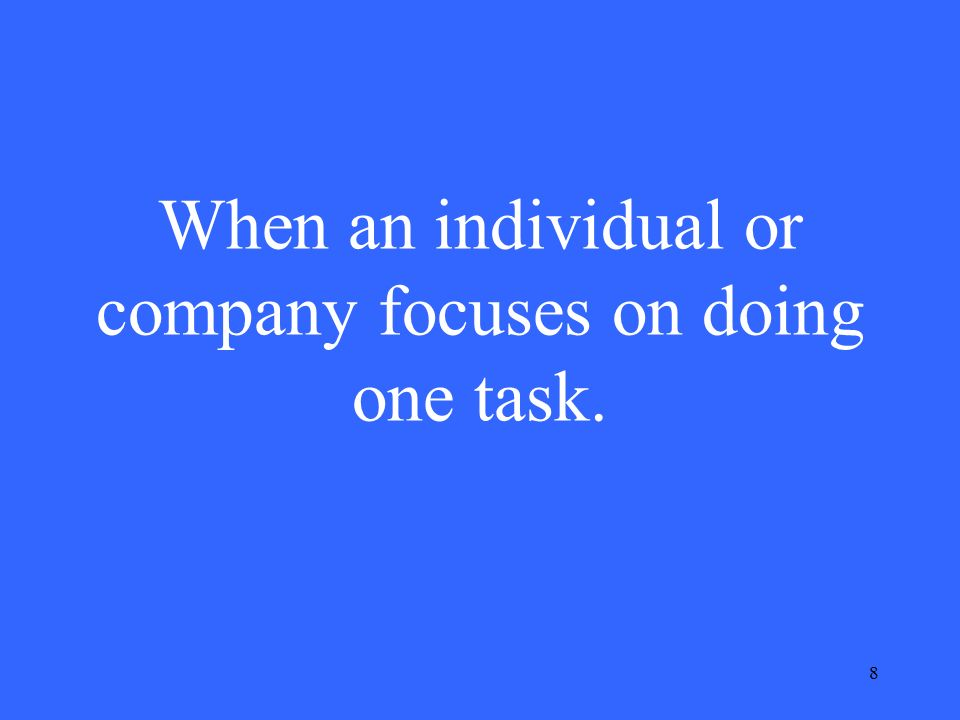 8 When an individual or company focuses on doing one task.