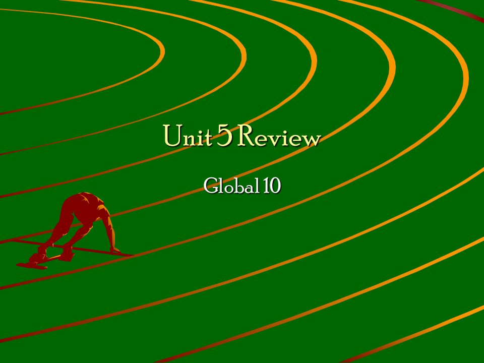 Unit 5 Review Global 10