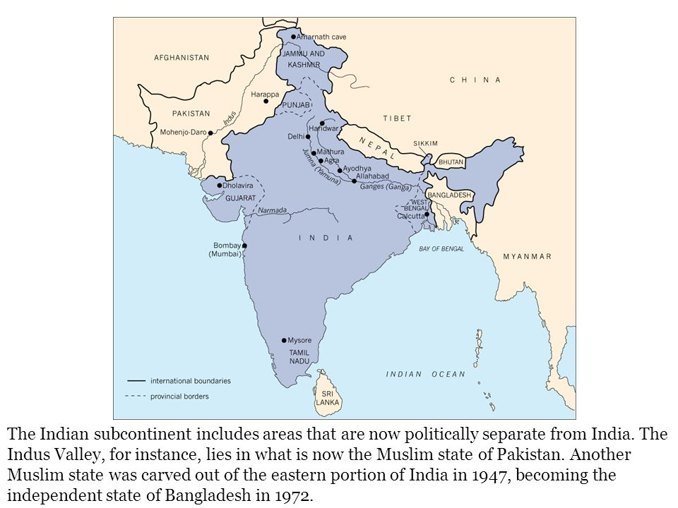 The Indian subcontinent includes areas that are now politically separate from India.