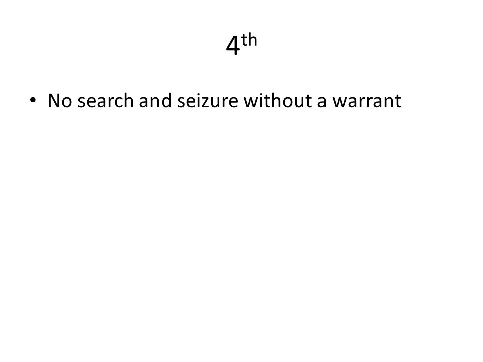 4 th No search and seizure without a warrant