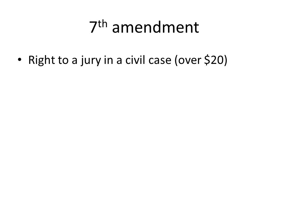 7 th amendment Right to a jury in a civil case (over $20)