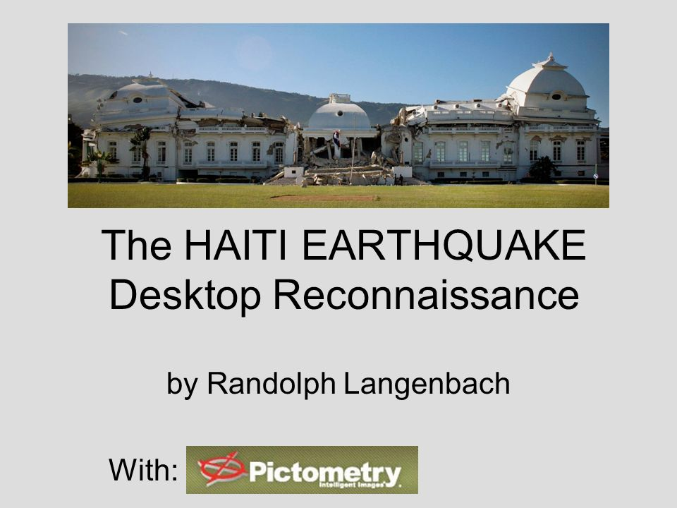 The HAITI EARTHQUAKE Desktop Reconnaissance by Randolph Langenbach With: