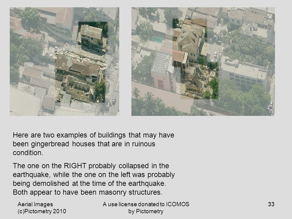 Aerial Images (c)Pictometry 2010 A use license donated to ICOMOS by Pictometry 33 Here are two examples of buildings that may have been gingerbread houses that are in ruinous condition.