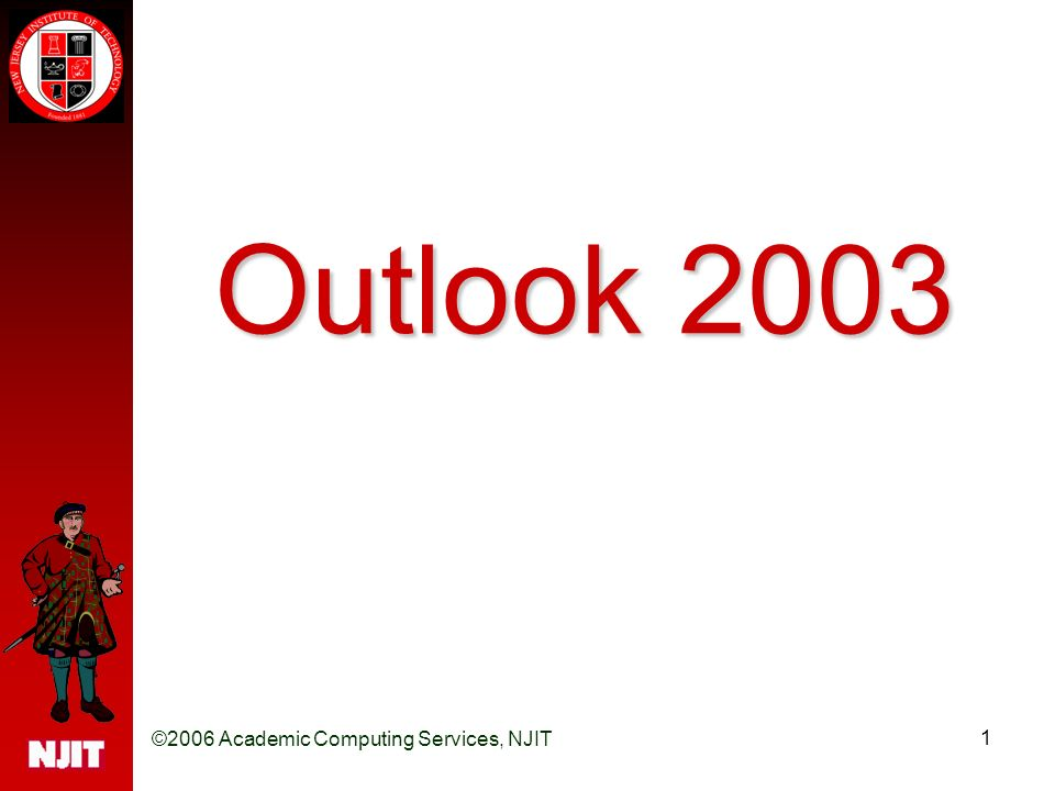 ©2006 Academic Computing Services, NJIT 1 Outlook 2003