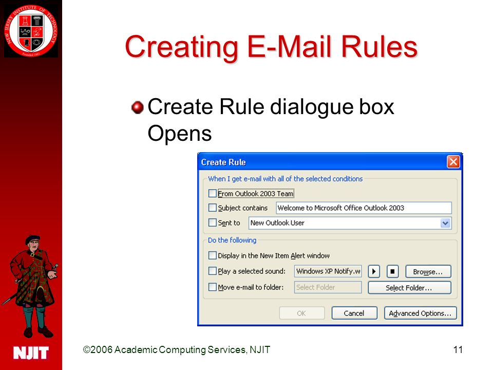 ©2006 Academic Computing Services, NJIT11 Creating  Rules Create Rule dialogue box Opens