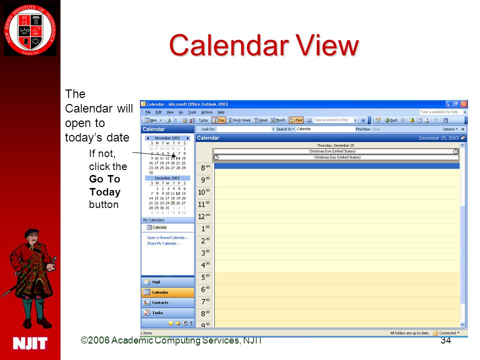 ©2006 Academic Computing Services, NJIT34 Calendar View The Calendar will open to today's date If not, click the Go To Today button