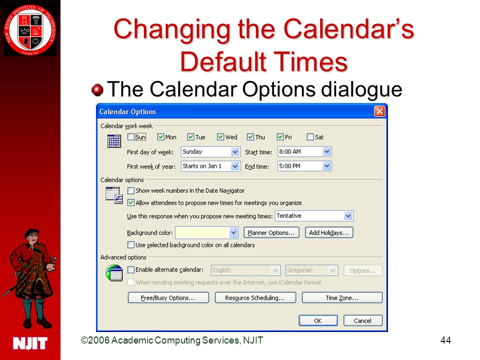 ©2006 Academic Computing Services, NJIT44 Changing the Calendar's Default Times The Calendar Options dialogue box will open: