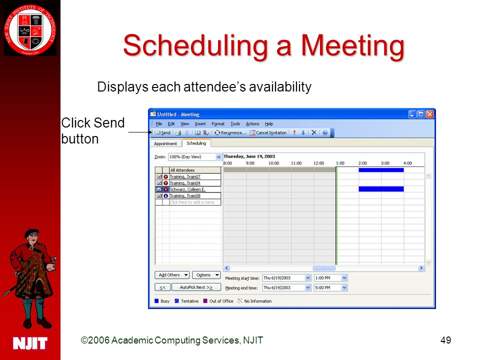 ©2006 Academic Computing Services, NJIT49 Scheduling a Meeting Displays each attendee's availability Click Send button