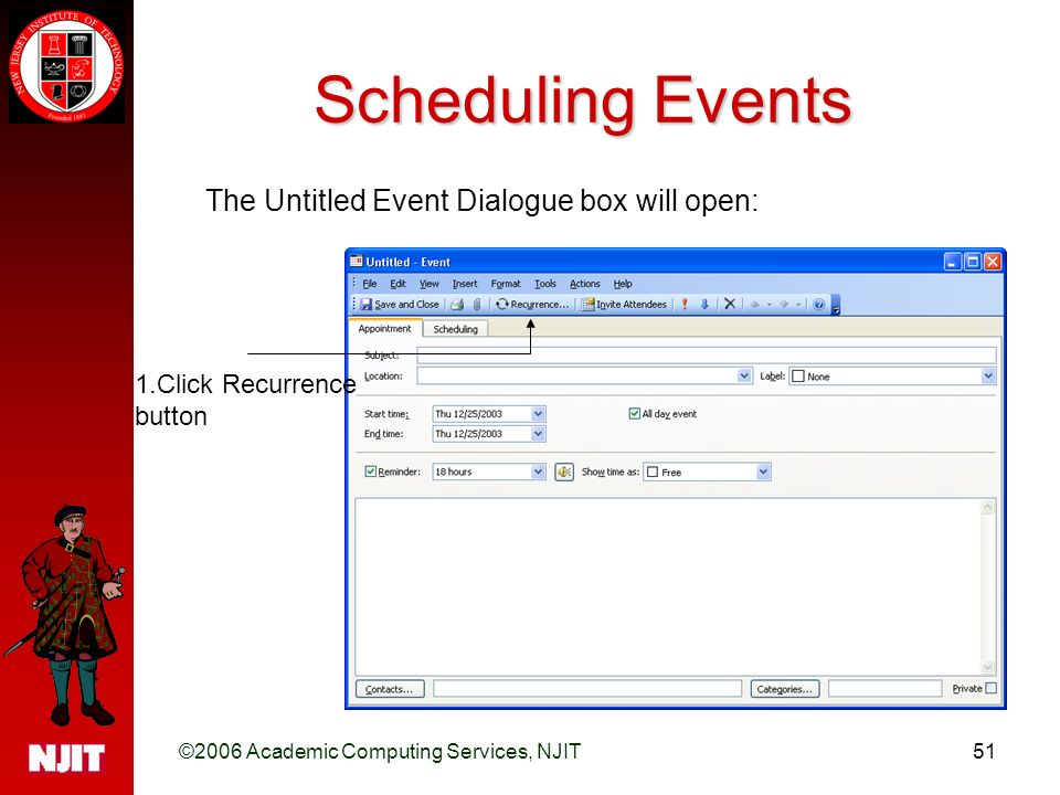 ©2006 Academic Computing Services, NJIT51 Scheduling Events The Untitled Event Dialogue box will open: 1.Click Recurrence button