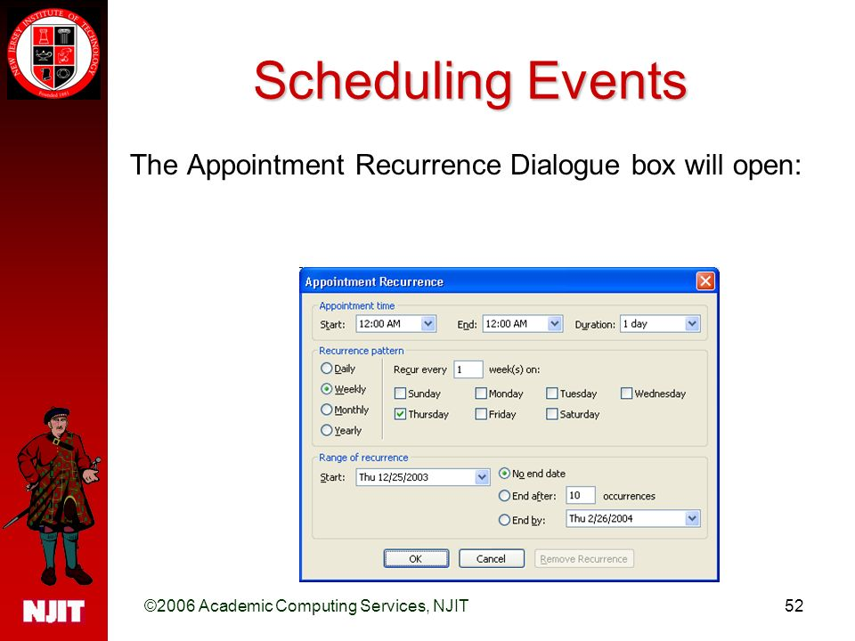 ©2006 Academic Computing Services, NJIT52 Scheduling Events The Appointment Recurrence Dialogue box will open:
