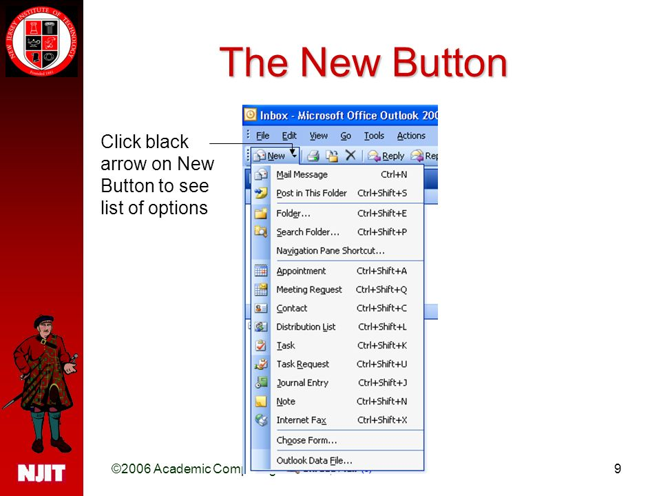 ©2006 Academic Computing Services, NJIT9 The New Button Click black arrow on New Button to see list of options