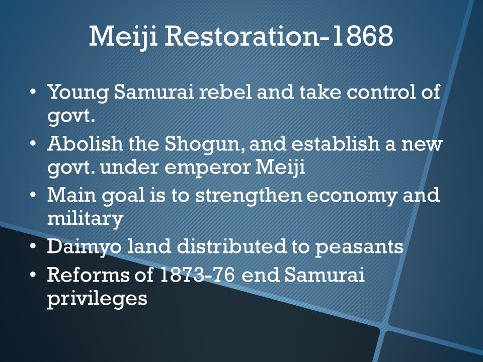 Young Samurai rebel and take control of govt. Abolish the Shogun, and establish a new govt.