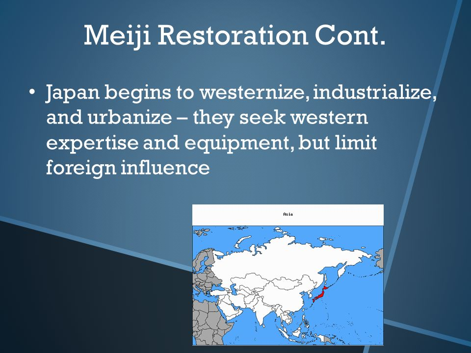 Japan begins to westernize, industrialize, and urbanize – they seek western expertise and equipment, but limit foreign influence Meiji Restoration Cont.