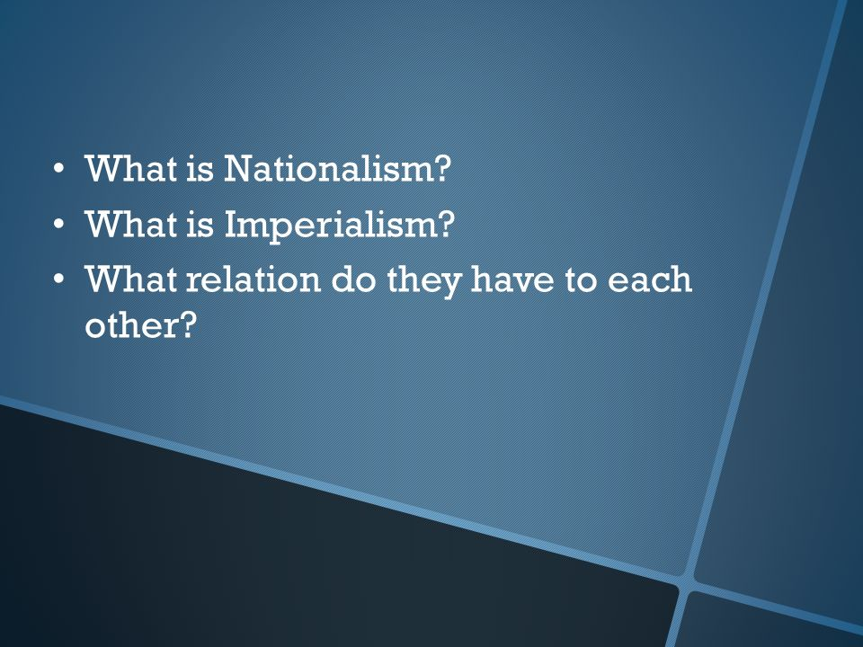 What is Nationalism What is Imperialism What relation do they have to each other