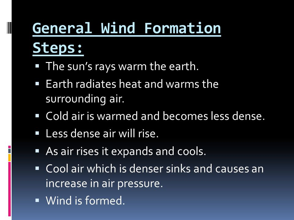 General Wind Formation Steps:  The sun's rays warm the earth.