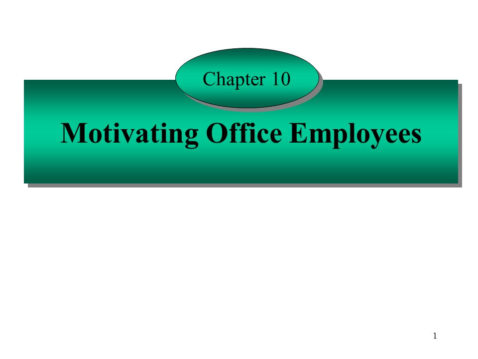 1 Motivating Office Employees Chapter 10