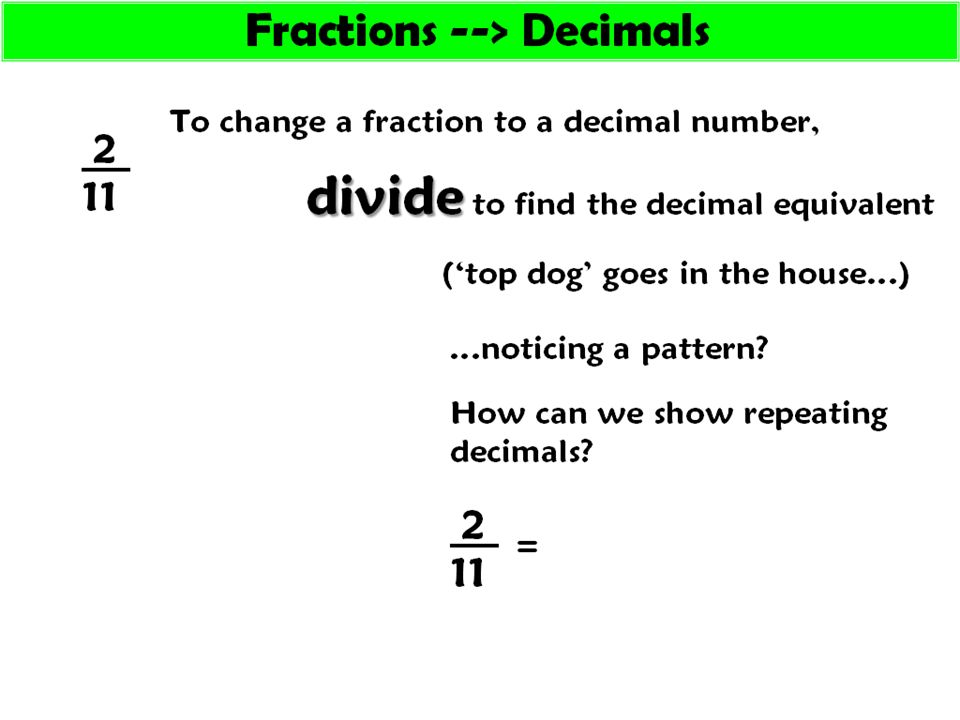 To change a fraction to a decimal number, 2 11 ('top dog' goes in ...