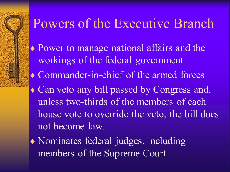 Executive Branch  The President of the United States  Chief Executive  Chief of State  Chief Legislator  Commander in Chief