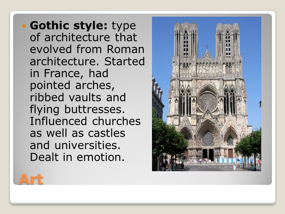 Art Gothic style: type of architecture that evolved from Roman architecture.
