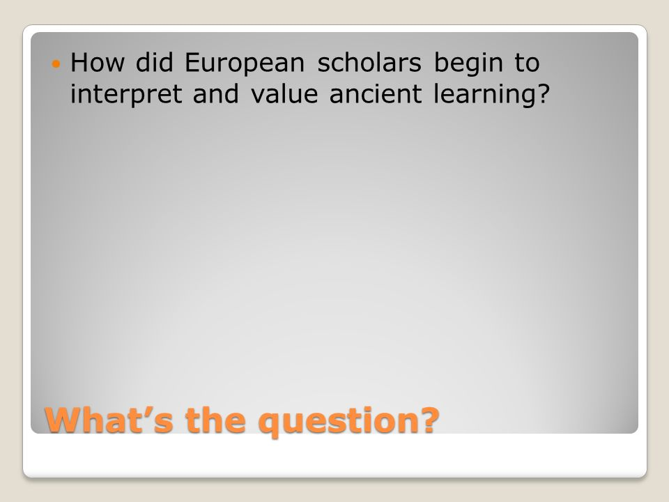 What's the question How did European scholars begin to interpret and value ancient learning