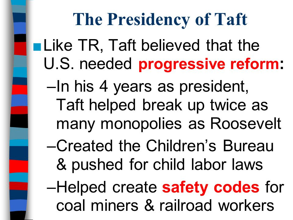 The Presidency of Taft ■Like TR, Taft believed that the U.S.