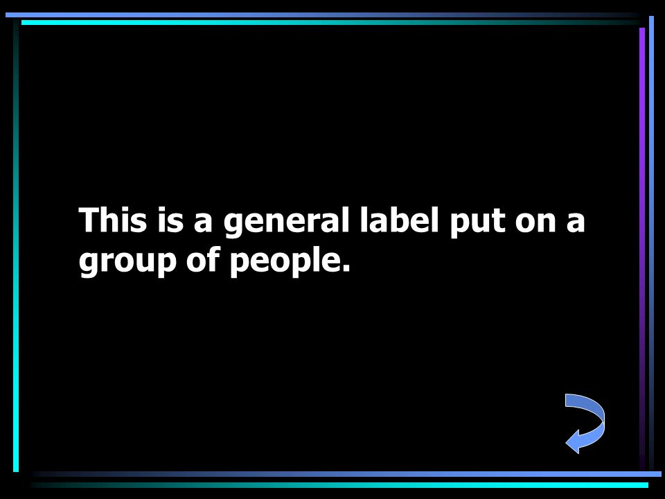This is a general label put on a group of people.
