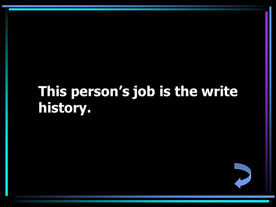 This person's job is the write history.