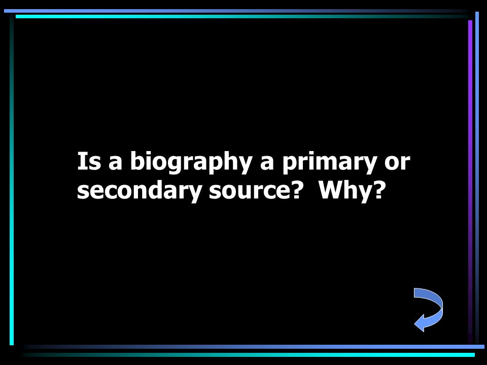 Is a biography a primary or secondary source Why
