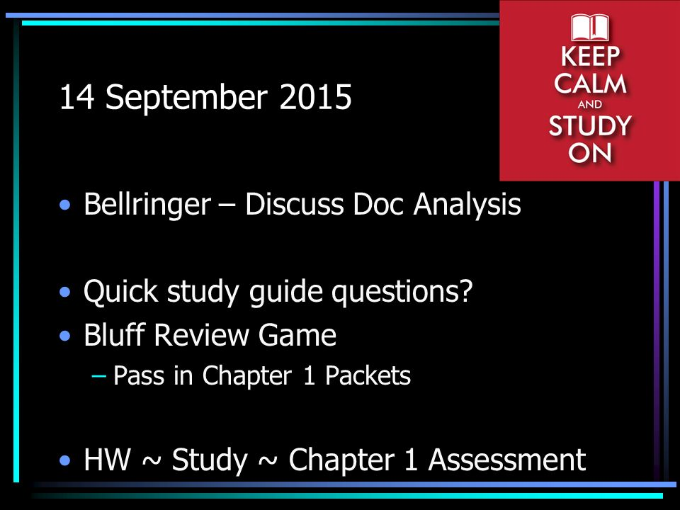 14 September 2015 Bellringer – Discuss Doc Analysis Quick study guide questions.