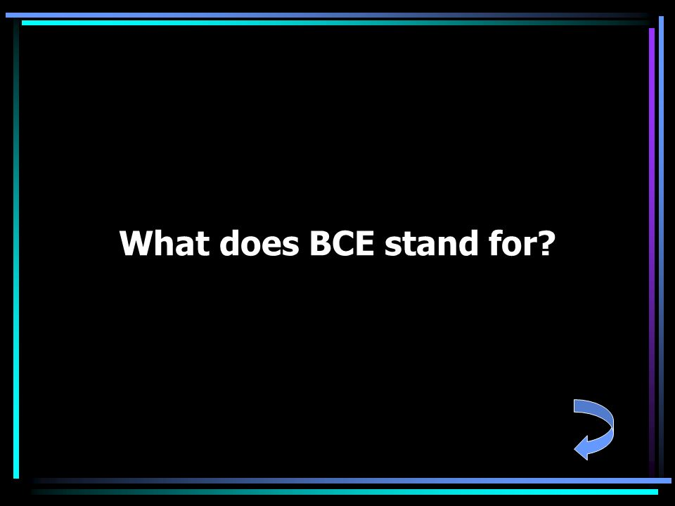 What does BCE stand for