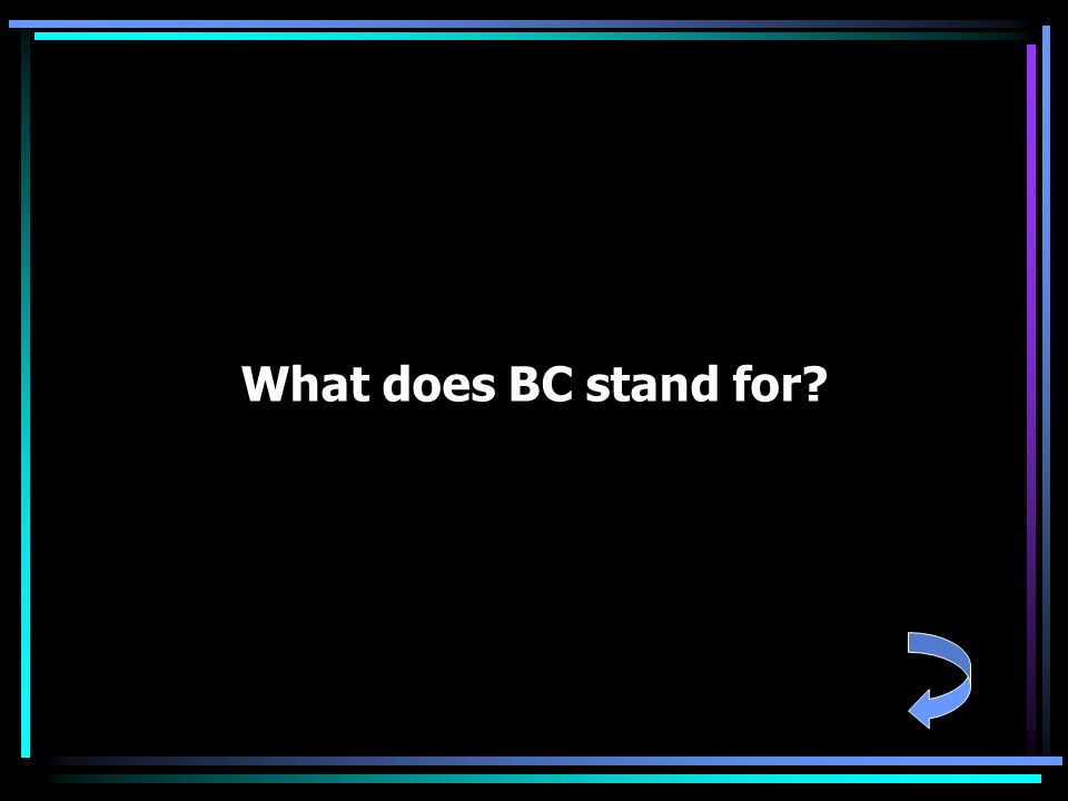 What does BC stand for