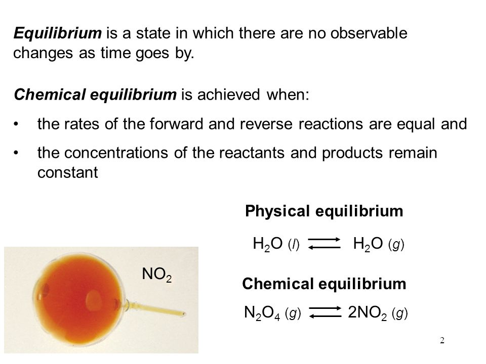 2 Equilibrium is a state in which there are no observable changes as time goes by.