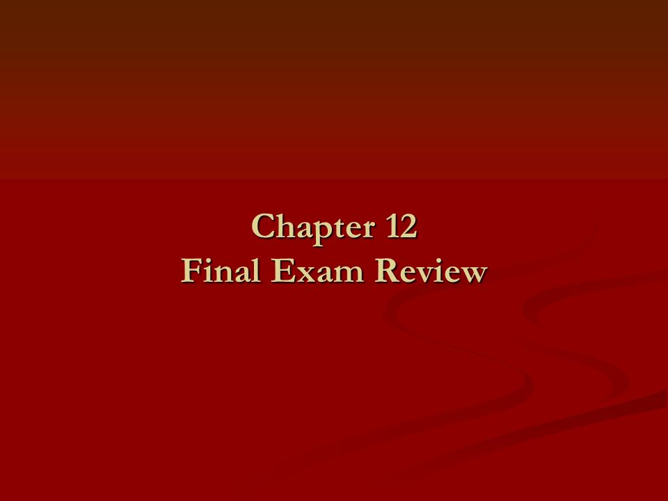 Chapter 12 Final Exam Review