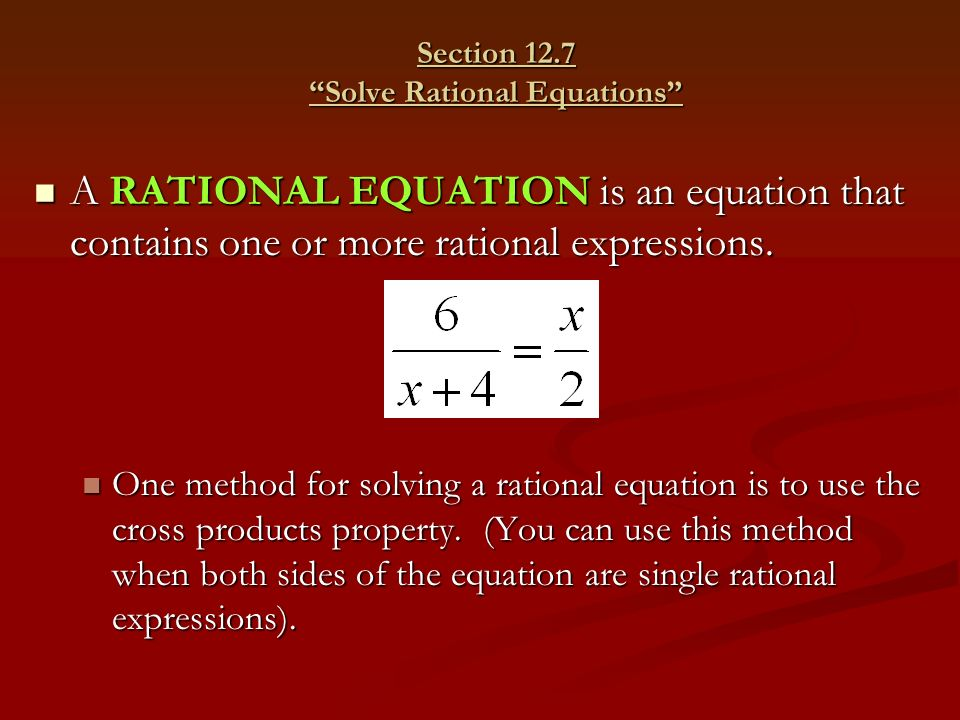 Section 12.7 Solve Rational Equations A RATIONAL EQUATION is an equation that contains one or more rational expressions.
