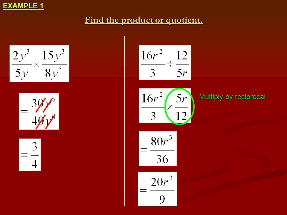 Multiply by reciprocal Find the product or quotient. EXAMPLE 1