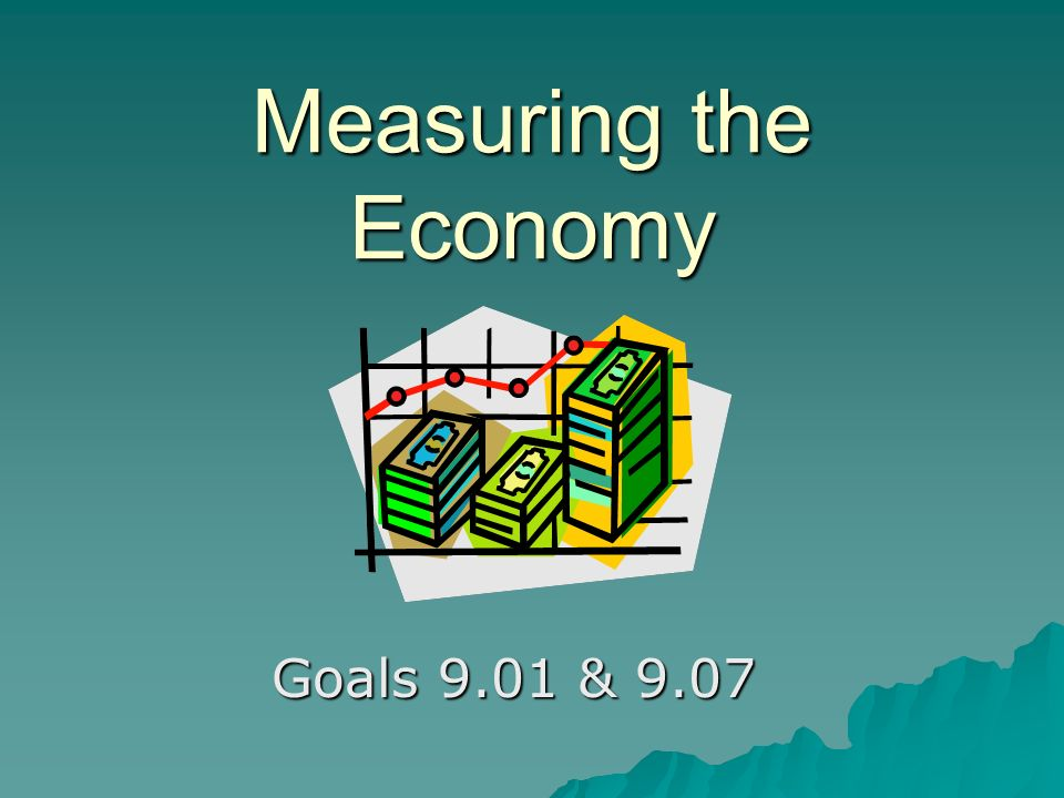 Measuring the Economy Goals 9.01 & 9.07