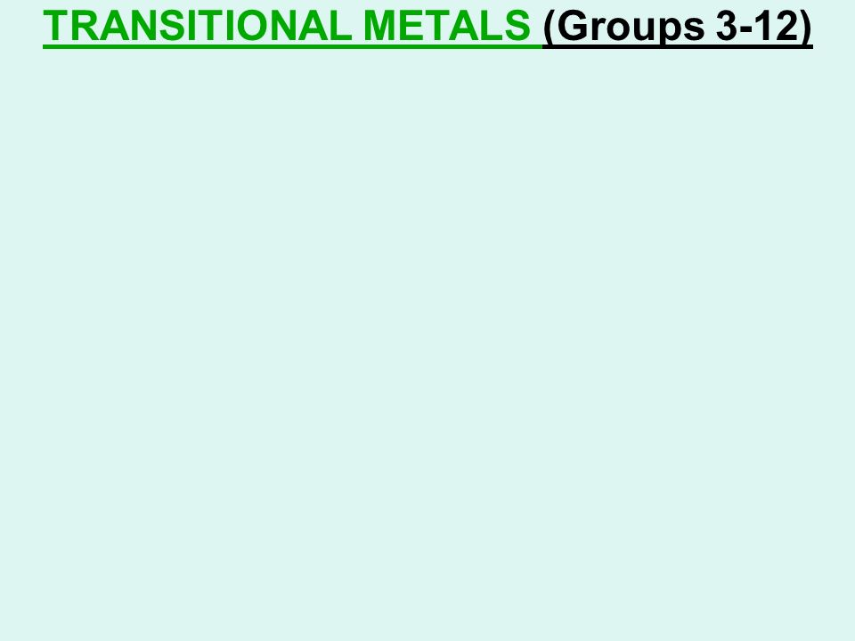 TRANSITIONAL METALS (Groups 3-12)