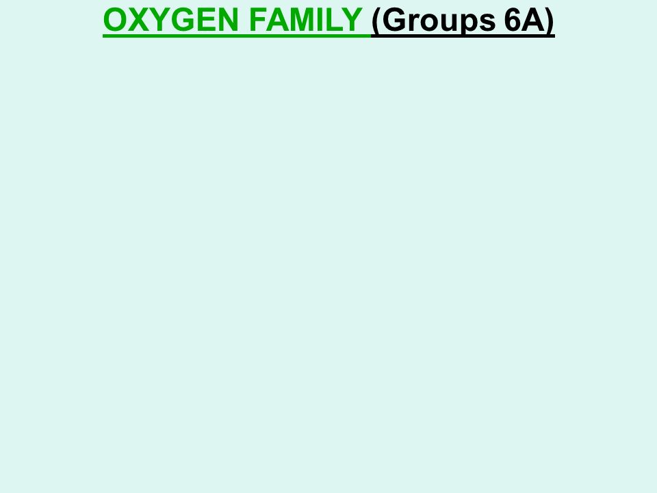 OXYGEN FAMILY (Groups 6A)