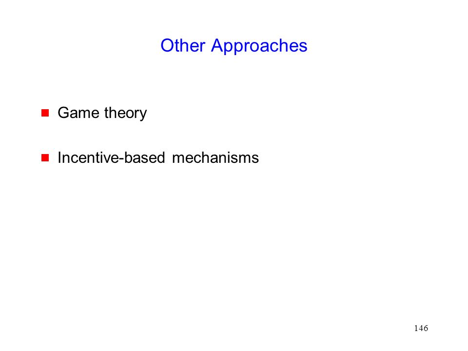 146 Other Approaches  Game theory  Incentive-based mechanisms