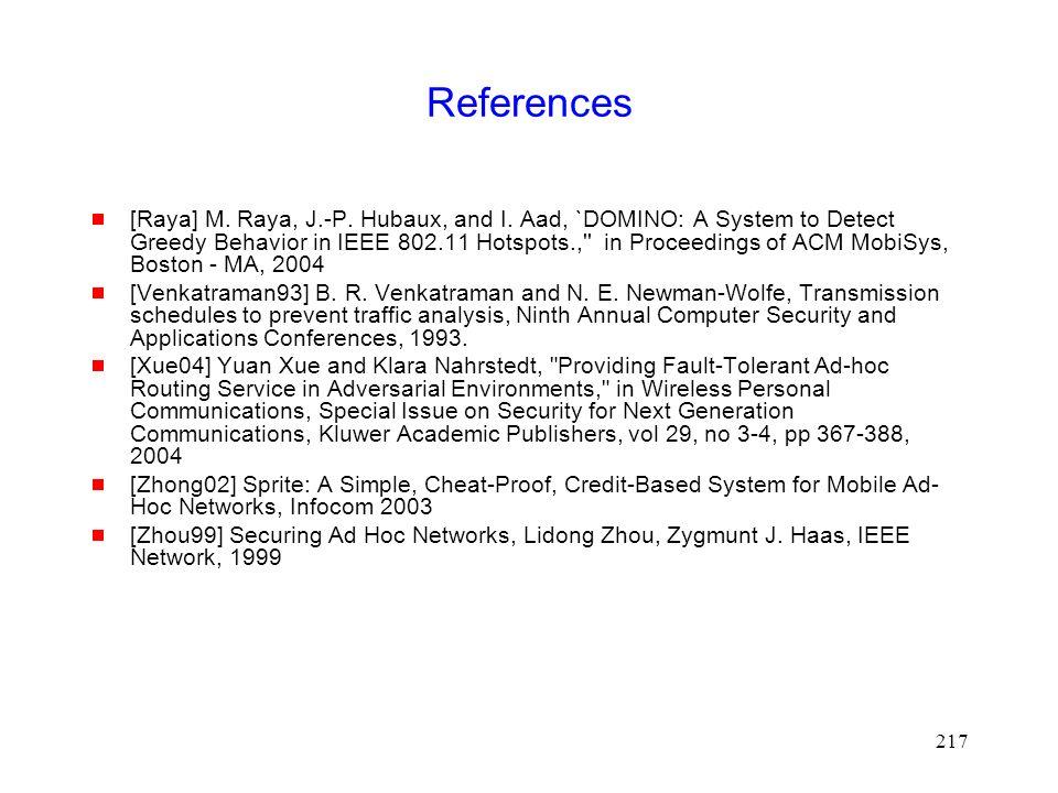 217 References  [Raya] M. Raya, J.-P. Hubaux, and I.