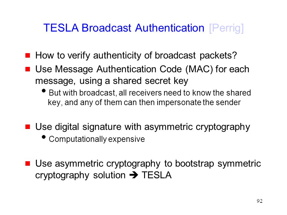 92 TESLA Broadcast Authentication [Perrig]  How to verify authenticity of broadcast packets.
