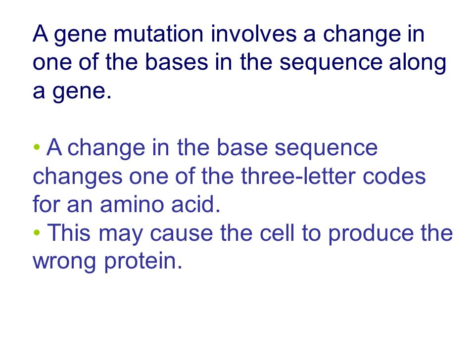 A gene mutation involves a change in one of the bases in the sequence along a gene.