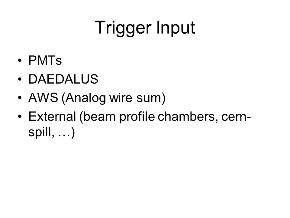 Trigger Input PMTs DAEDALUS AWS (Analog wire sum) External (beam profile chambers, cern- spill, …)