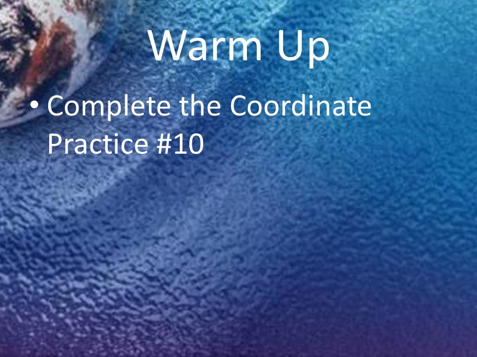 Warm Up Complete the Coordinate Practice #10