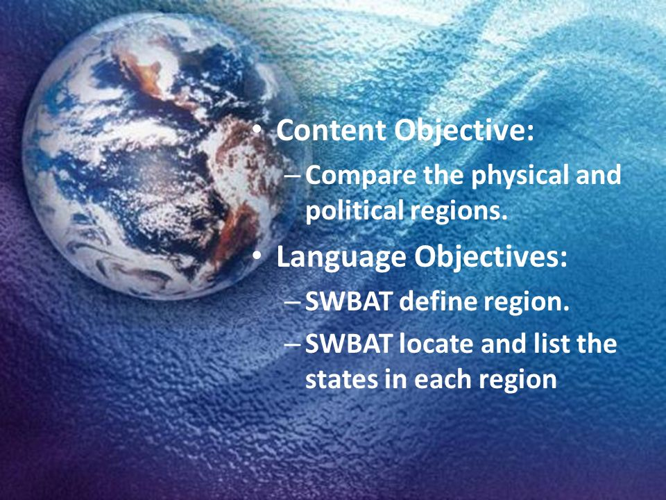 Content Objective: – Compare the physical and political regions.