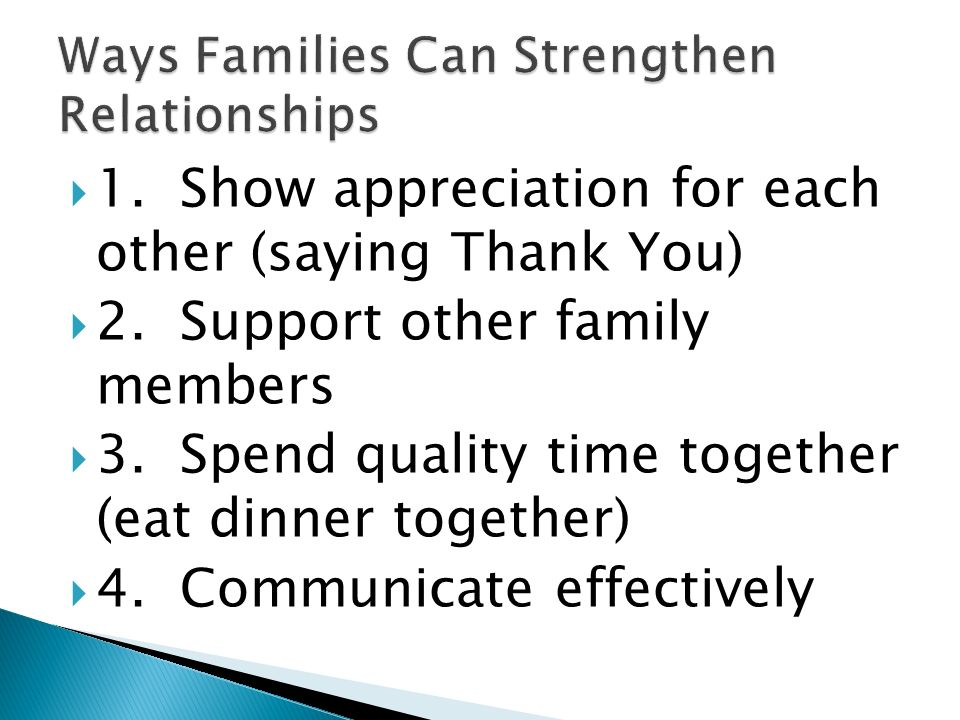  1. Show appreciation for each other (saying Thank You)  2.