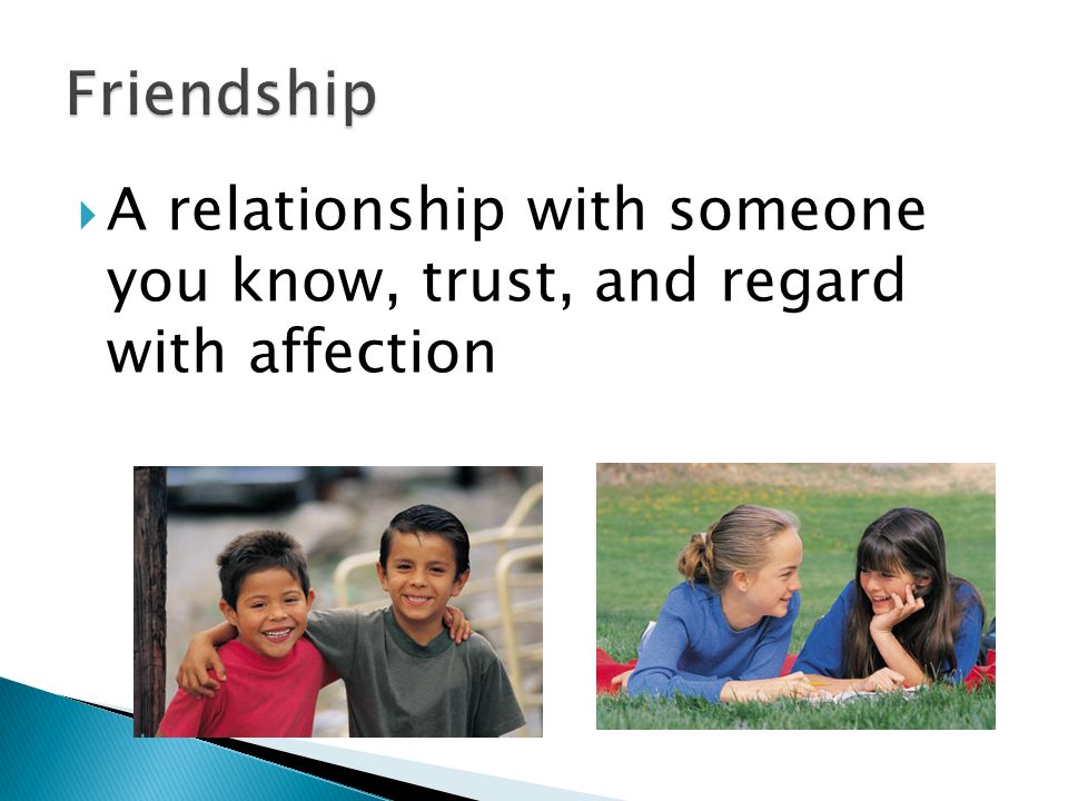  A relationship with someone you know, trust, and regard with affection
